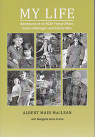 My Life: Adventures of an RCAF Flying Officer, Eatons Manager and Family Man by Albert Mair  MacLean and Margaret Anne Hume